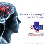 Common Neurology Disorders And Its Treatment-Gujarat Kidney and Superspeciality Hospital